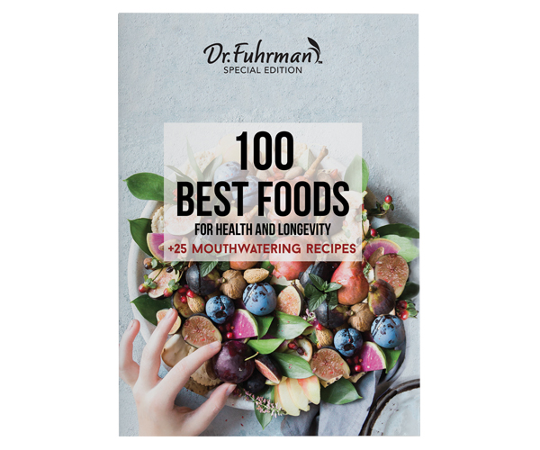 In this magazine, Dr. Fuhrman profiles the 100 best foods that can help you live a long and healthy life, with 25 mouthwatering recipes and a Nutritarian diet guide.